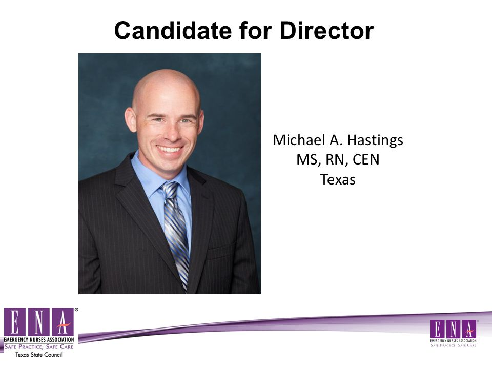 Michael A. Hastings MS, RN, CEN Texas Candidate for Director