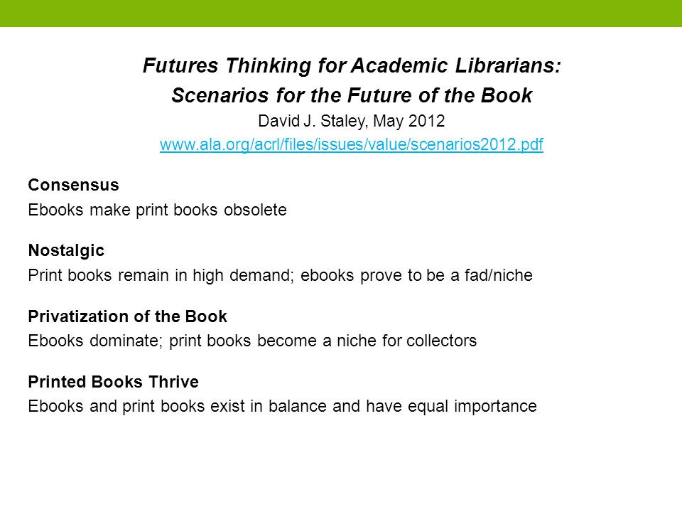 Futures Thinking for Academic Librarians: Scenarios for the Future of the Book David J.