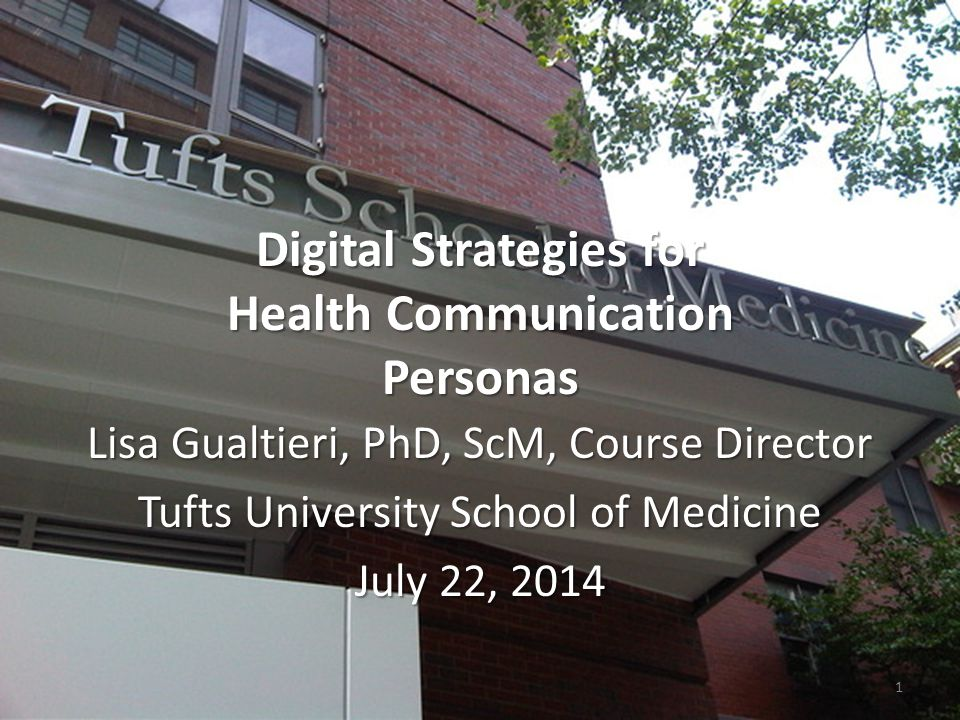 Digital Strategies for Health Communication Personas Lisa Gualtieri, PhD, ScM, Course Director Tufts University School of Medicine July 22, 2014 1