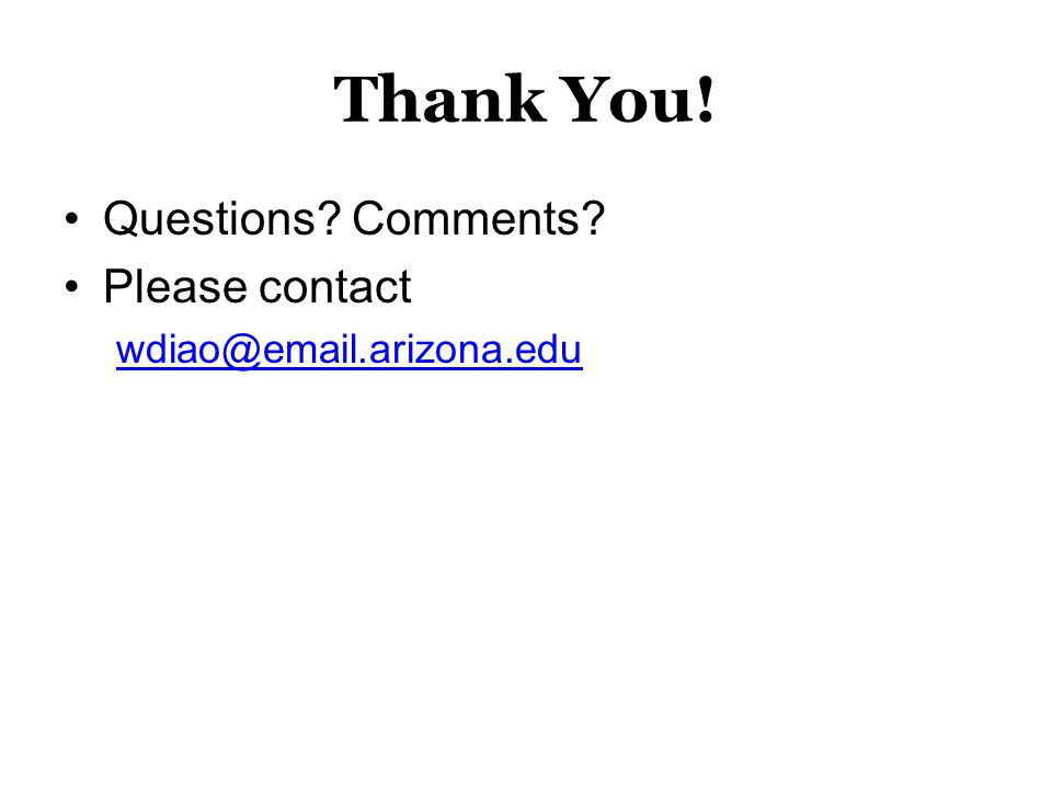 Thank You! Questions? Comments? Please contact wdiao@email.arizona.edu