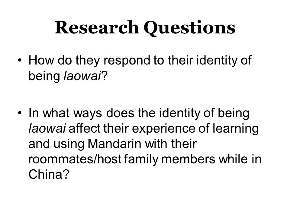 Research Questions How do they respond to their identity of being laowai.