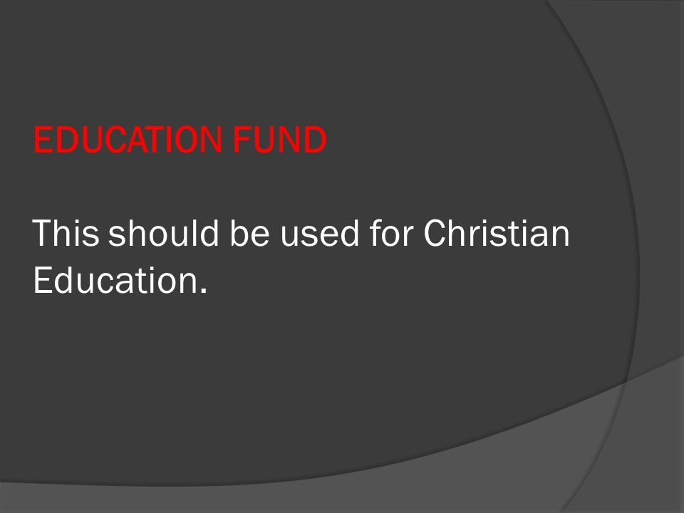 EDUCATION FUND This should be used for Christian Education.