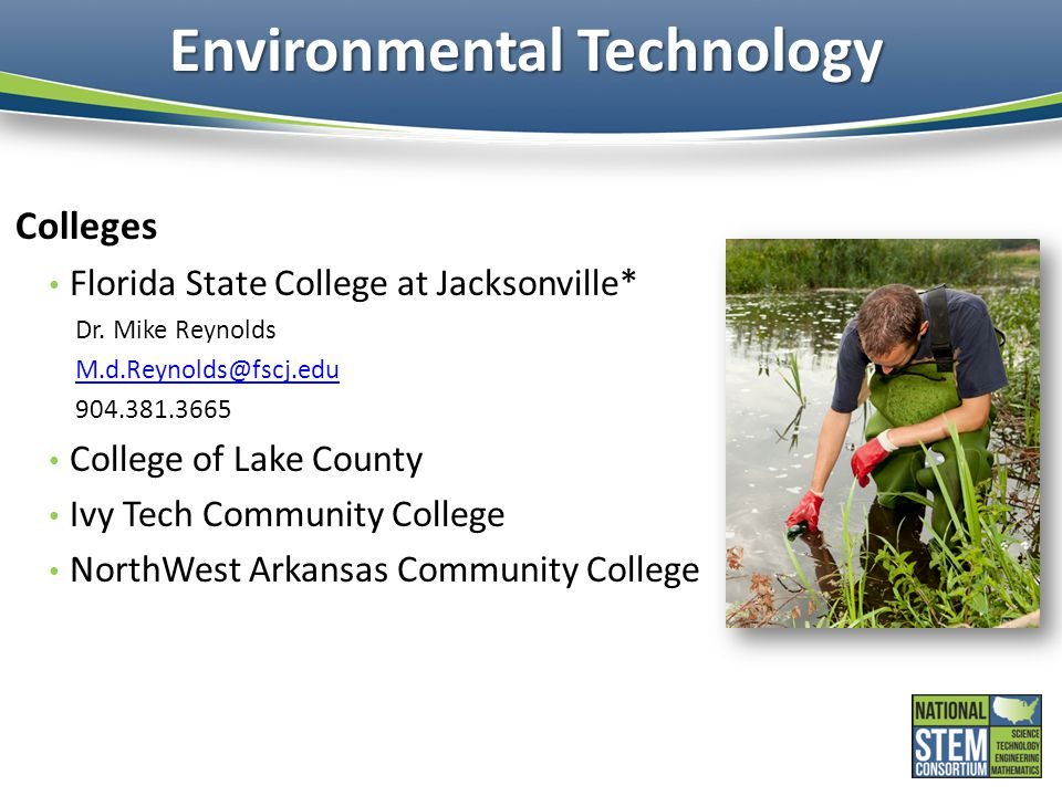 Environmental Technology Colleges Florida State College at Jacksonville* Dr. Mike Reynolds M.d.Reynolds@fscj.edu 904.381.3665 College of Lake County I