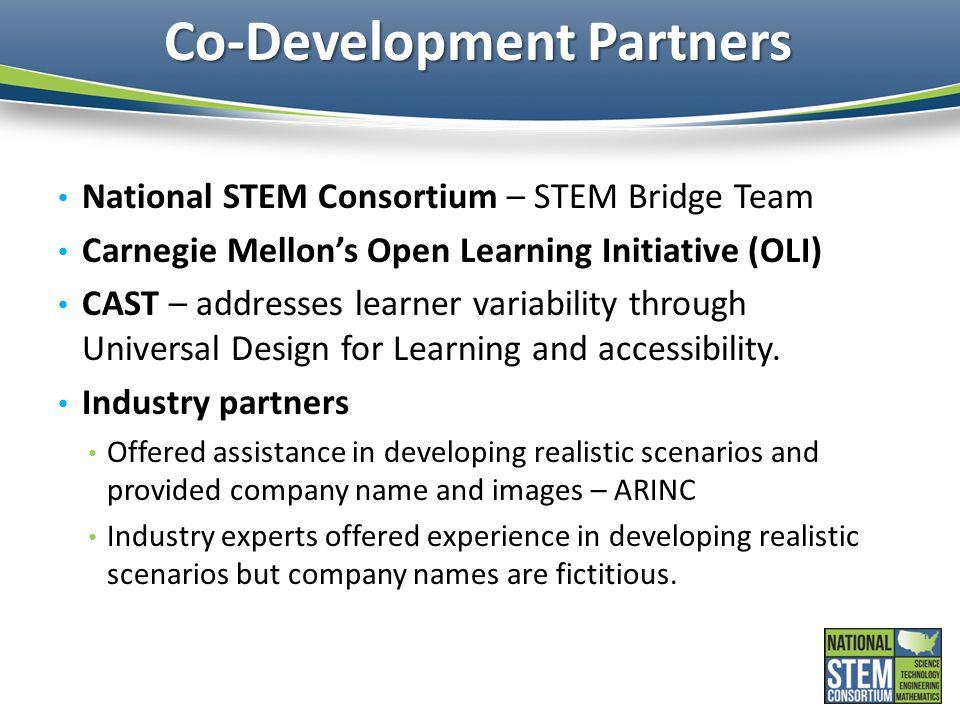 Co-Development Partners National STEM Consortium – STEM Bridge Team Carnegie Mellon's Open Learning Initiative (OLI) CAST – addresses learner variability through Universal Design for Learning and accessibility.