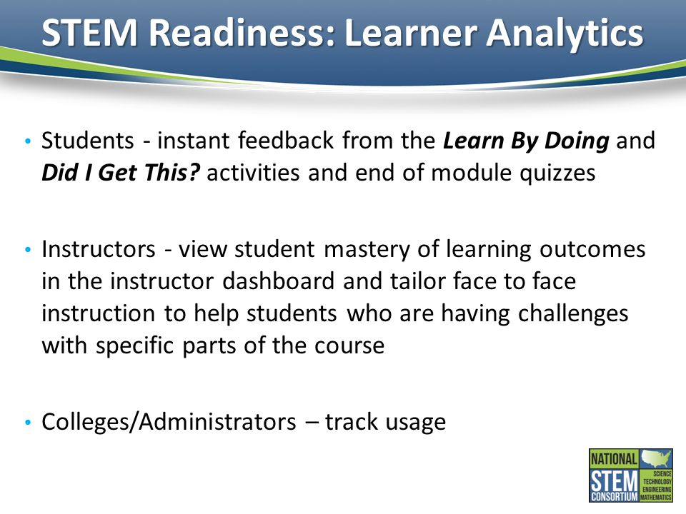 STEM Readiness: Learner Analytics Students - instant feedback from the Learn By Doing and Did I Get This.