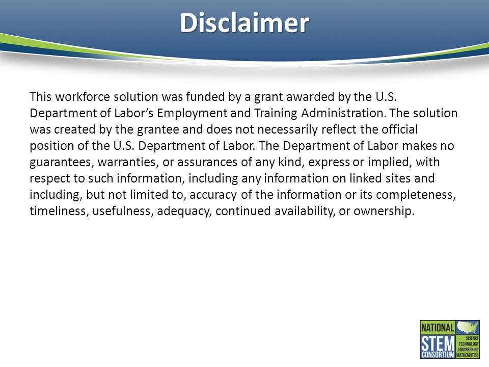 Disclaimer This workforce solution was funded by a grant awarded by the U.S. Department of Labor's Employment and Training Administration. The solutio