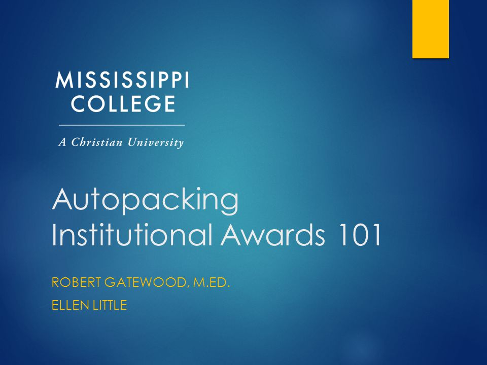 Current Practices at Mississippi College  Prior to Fall 2014, all federal aid is automatically packaged and awarded by Banner  Prior to Fall 2014, all institutional aid was manually awarded by the students' Admissions Counselor  After the Admissions Counselor's awarded students, the Office of Financial Aid manually applied aid to RPAAWRD.