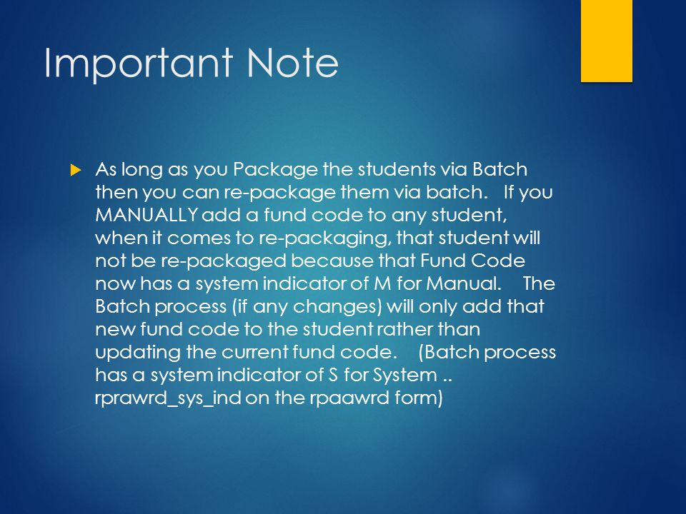 Important Note  As long as you Package the students via Batch then you can re-package them via batch. If you MANUALLY add a fund code to any student,