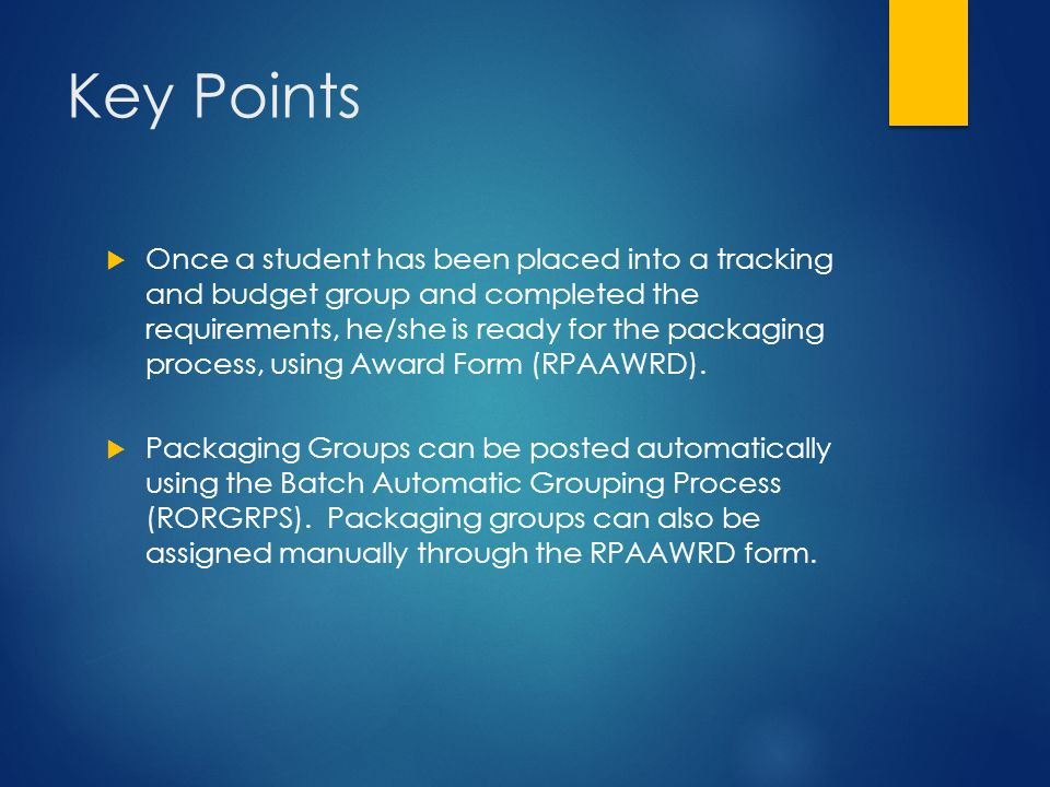 Key Points  Once a student has been placed into a tracking and budget group and completed the requirements, he/she is ready for the packaging process
