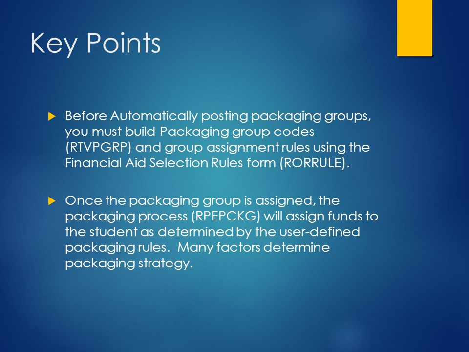 Key Points  Before Automatically posting packaging groups, you must build Packaging group codes (RTVPGRP) and group assignment rules using the Financ
