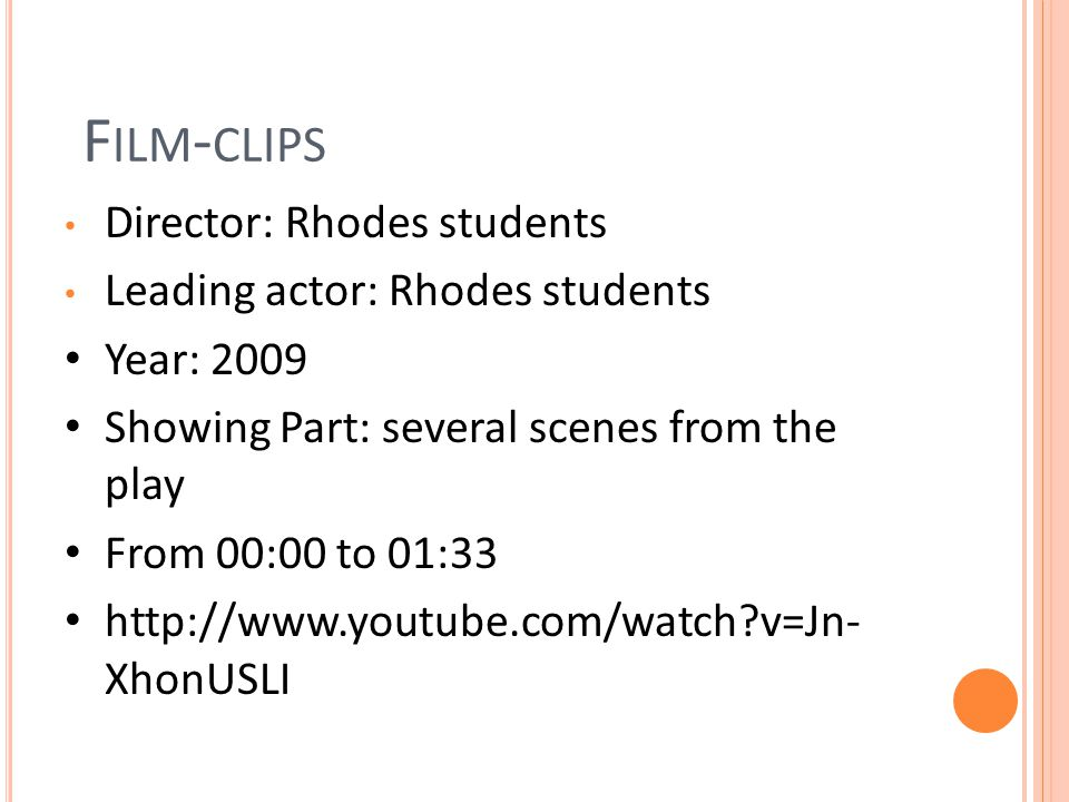 Director: Rhodes students Leading actor: Rhodes students Year: 2009 Showing Part: several scenes from the play From 00:00 to 01:33 http://www.youtube.com/watch?v=Jn- XhonUSLI F ILM - CLIPS