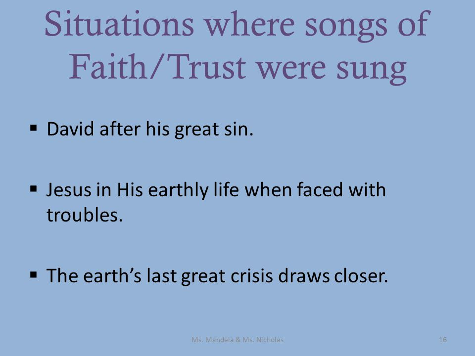 Situations where songs of Faith/Trust were sung  David after his great sin.