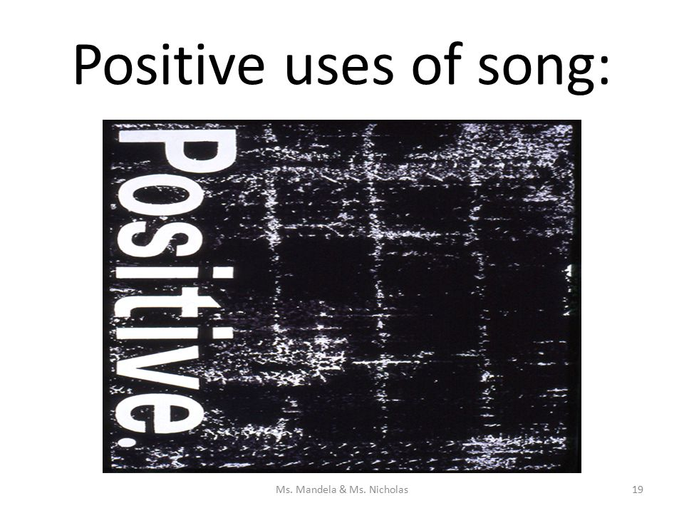 Positive uses of song: Ms. Mandela & Ms. Nicholas19