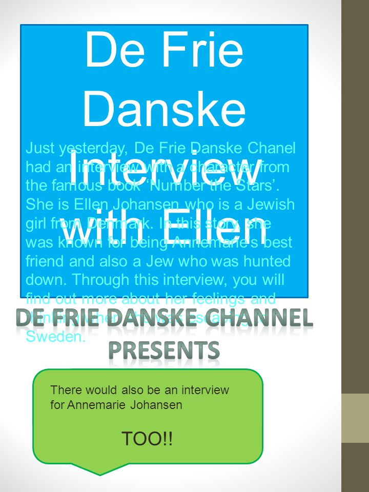 De Frie Danske Interview with Ellen Just yesterday, De Frie Danske Chanel had an interview with a character from the famous book 'Number the Stars'.