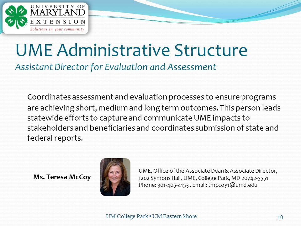 UM College Park UM Eastern Shore Coordinates assessment and evaluation processes to ensure programs are achieving short, medium and long term outcomes.