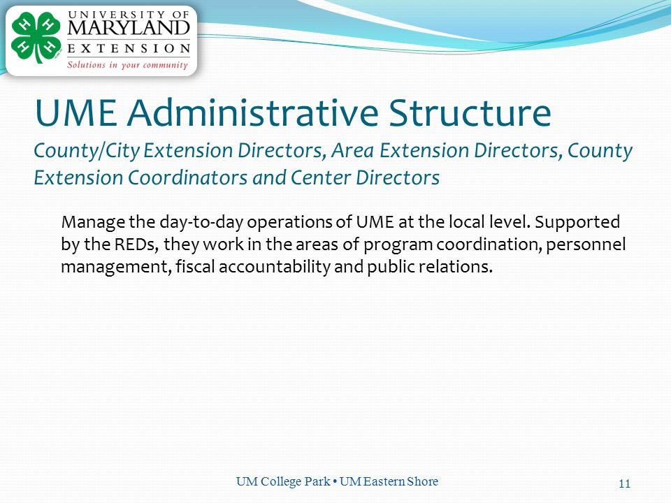 UM College Park UM Eastern Shore Manage the day-to-day operations of UME at the local level.