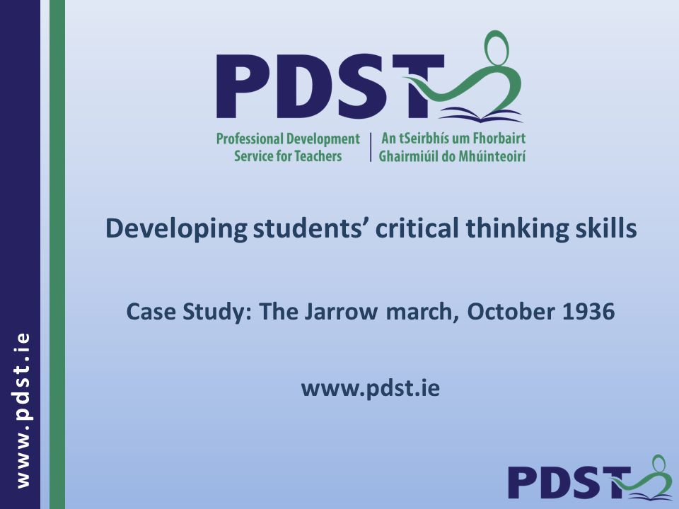 www. pdst. ie Developing students' critical thinking skills Case Study: The Jarrow march, October 1936 www.pdst.ie