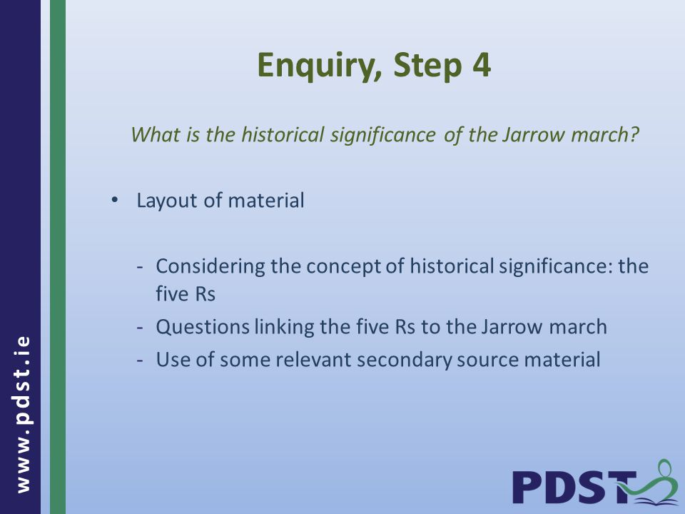 www. pdst. ie Enquiry, Step 4 What is the historical significance of the Jarrow march.