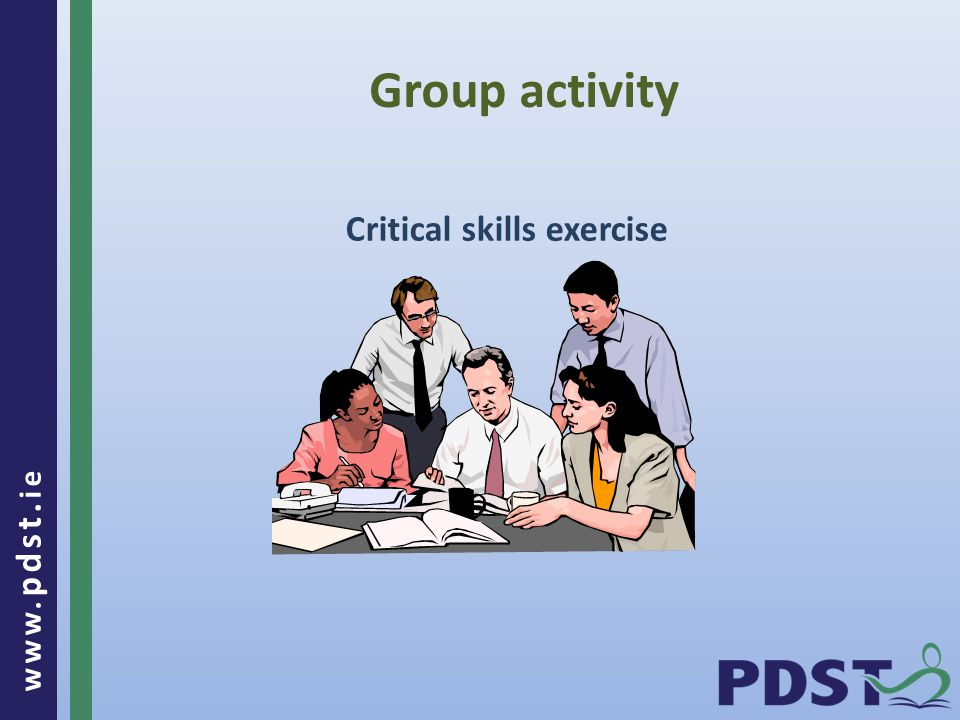 www. pdst. ie Group activity Critical skills exercise
