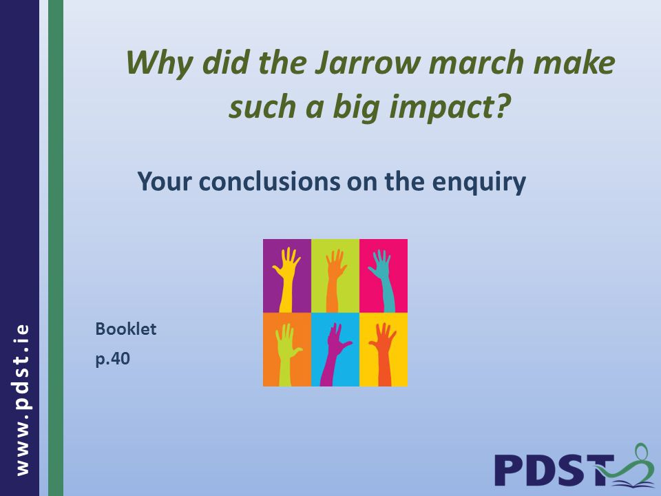 www. pdst. ie Why did the Jarrow march make such a big impact.