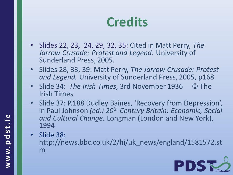 www. pdst. ie Slides 22, 23, 24, 29, 32, 35: Cited in Matt Perry, The Jarrow Crusade: Protest and Legend. University of Sunderland Press, 2005. Slides