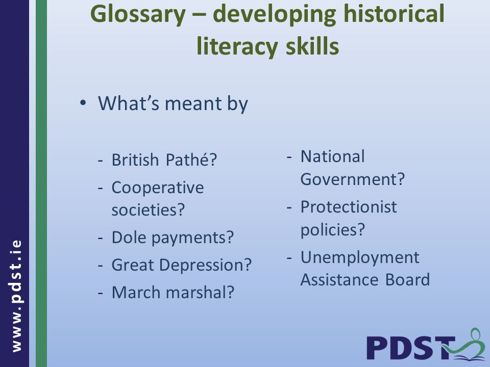 www. pdst. ie Glossary – developing historical literacy skills What's meant by -British Pathé.