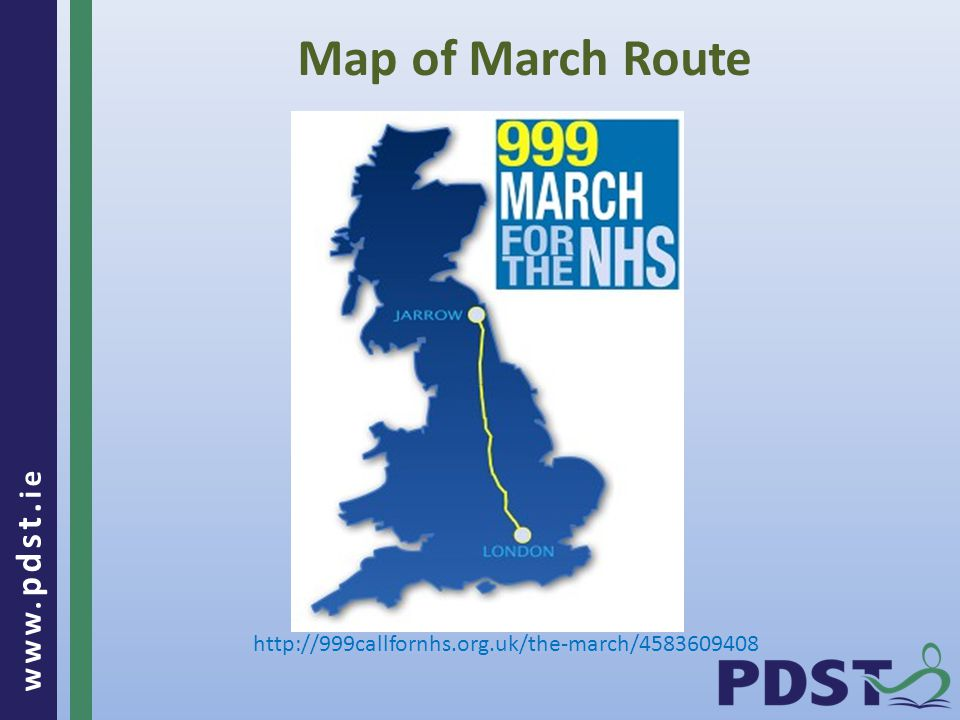 www. pdst. ie Map of March Route http://999callfornhs.org.uk/the-march/4583609408