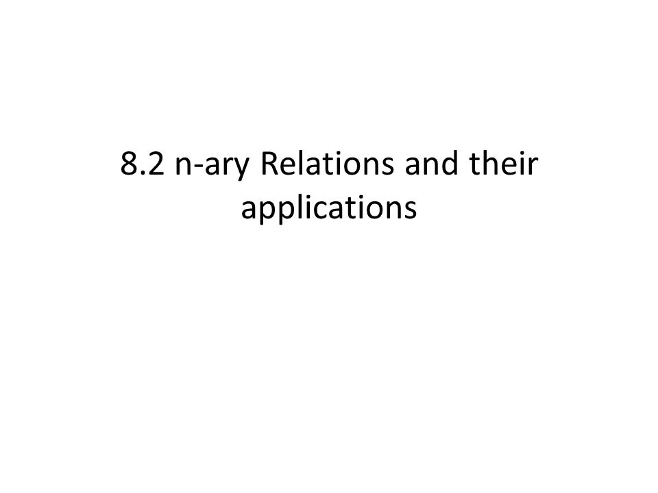 8.2 n-ary Relations and their applications