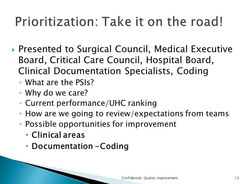  Presented to Surgical Council, Medical Executive Board, Critical Care Council, Hospital Board, Clinical Documentation Specialists, Coding ◦ What are the PSIs.