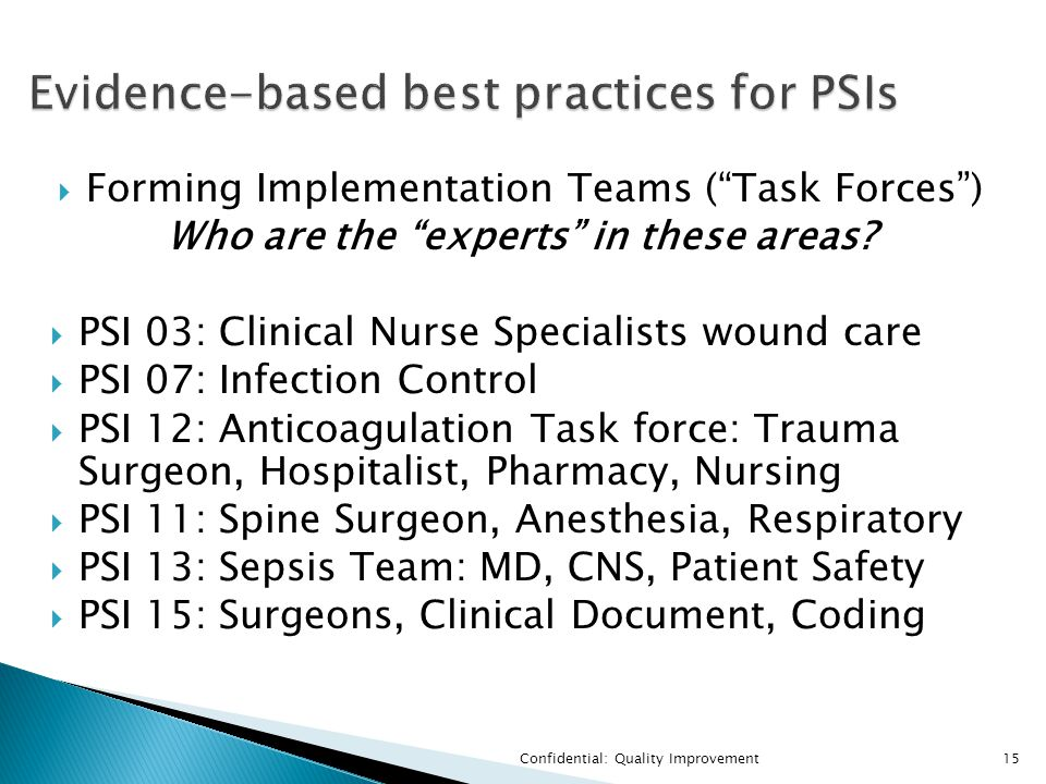 """ Forming Implementation Teams (""""Task Forces"""") Who are the """"experts"""" in these areas?  PSI 03: Clinical Nurse Specialists wound care  PSI 07: Infecti"""