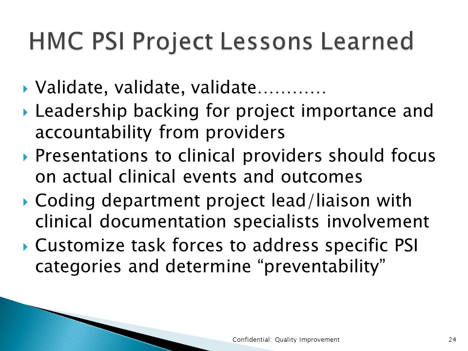  Validate, validate, validate…………  Leadership backing for project importance and accountability from providers  Presentations to clinical providers