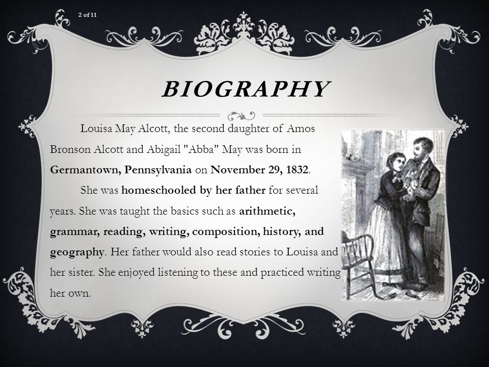 BIOGRAPHY Louisa May Alcott, the second daughter of Amos Bronson Alcott and Abigail Abba May was born in Germantown, Pennsylvania on November 29, 1832.
