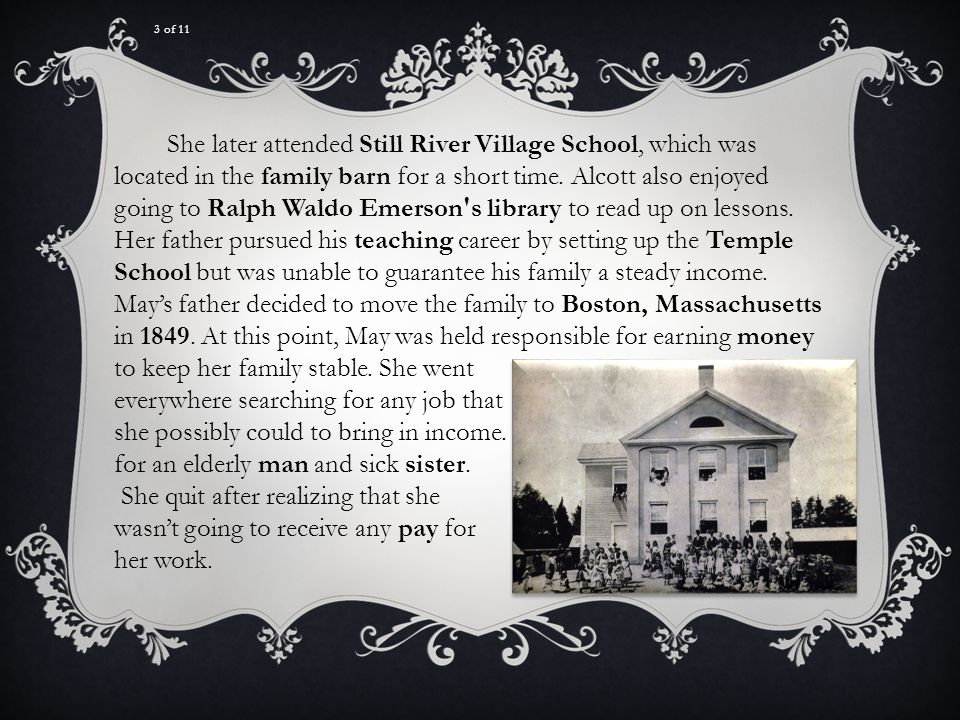 She later attended Still River Village School, which was located in the family barn for a short time. Alcott also enjoyed going to Ralph Waldo Emerson