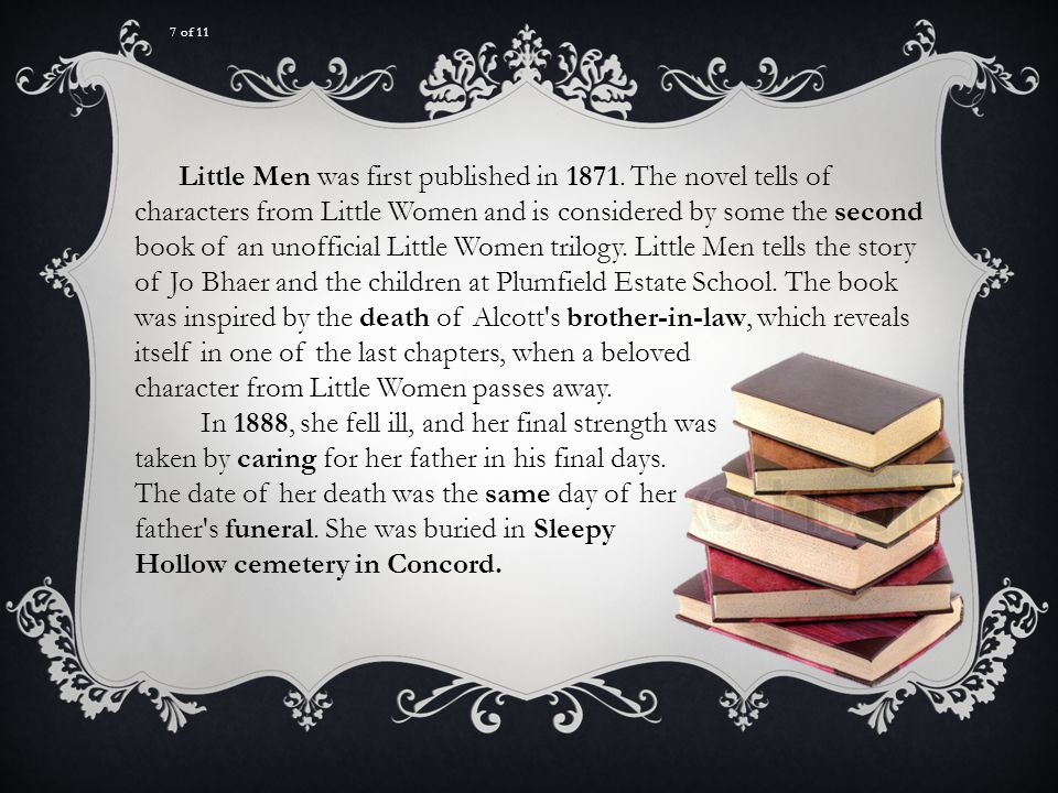 7 of 11 Little Men was first published in 1871. The novel tells of characters from Little Women and is considered by some the second book of an unoffi