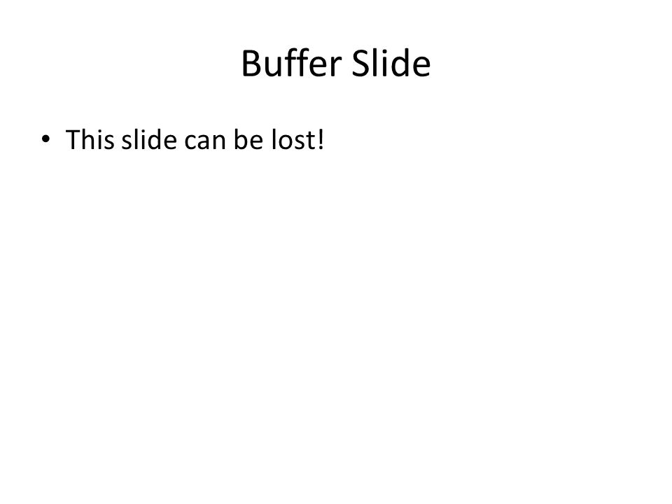 Buffer Slide This slide can be lost!