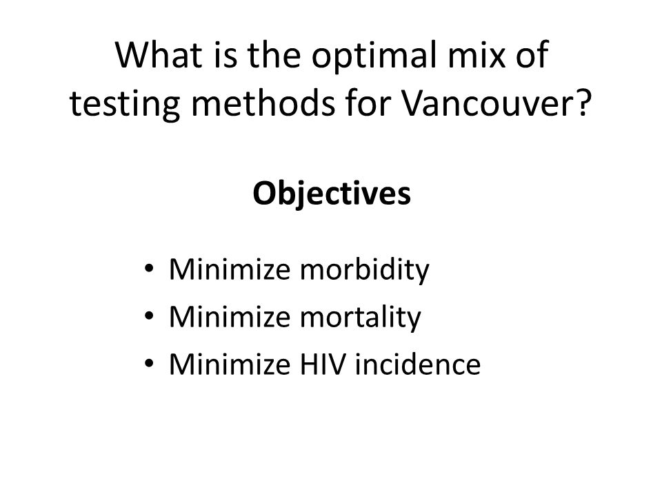 Objectives Minimize morbidity Minimize mortality Minimize HIV incidence