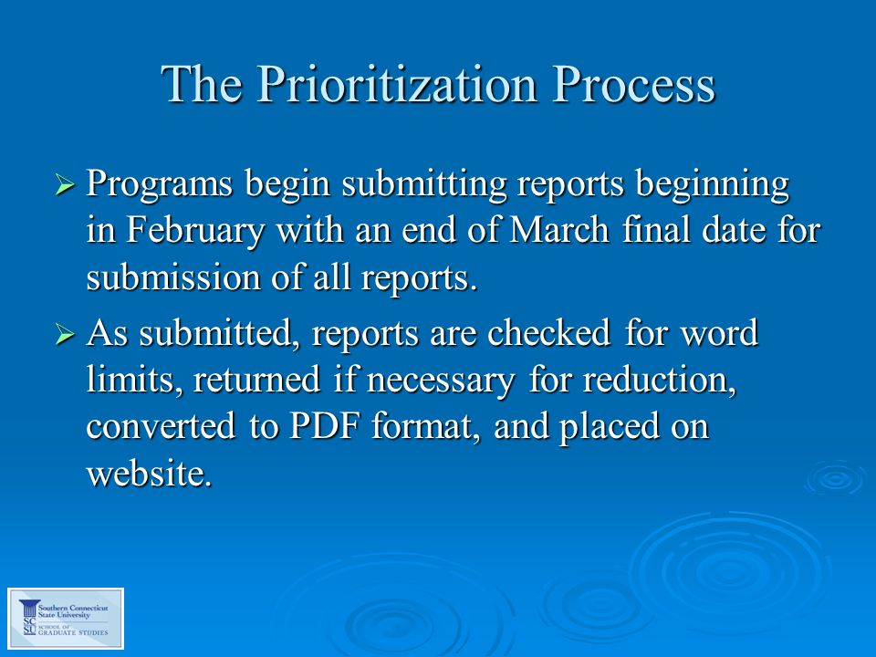 The Prioritization Process  Programs begin submitting reports beginning in February with an end of March final date for submission of all reports.