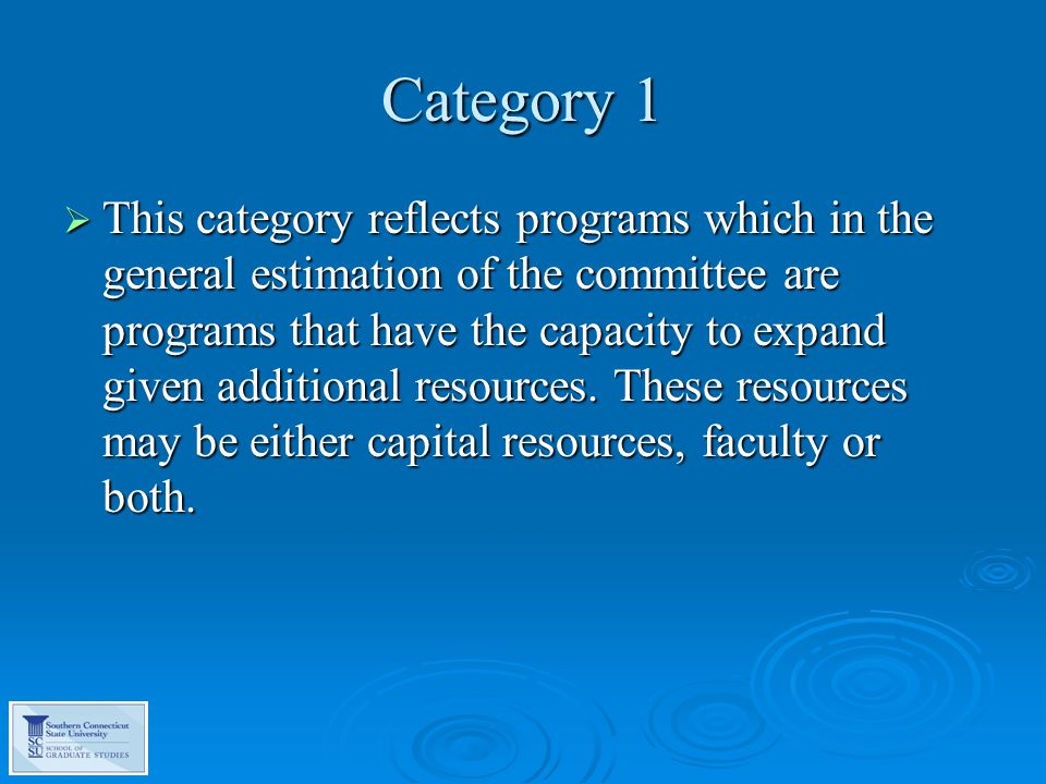 Category 1  This category reflects programs which in the general estimation of the committee are programs that have the capacity to expand given additional resources.