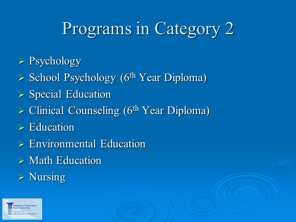 Programs in Category 2  Psychology  School Psychology (6 th Year Diploma)  Special Education  Clinical Counseling (6 th Year Diploma)  Education  Environmental Education  Math Education  Nursing