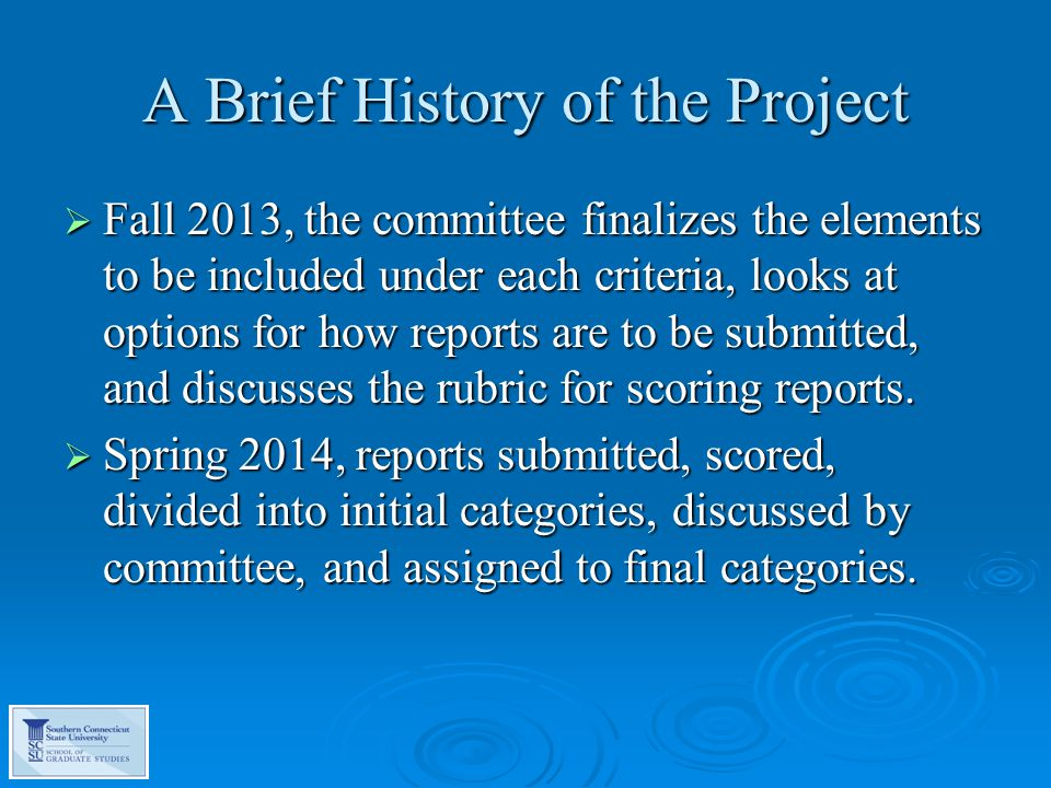 A Brief History of the Project  Summer 2014, initial draft prepared and submitted to committee for comment.