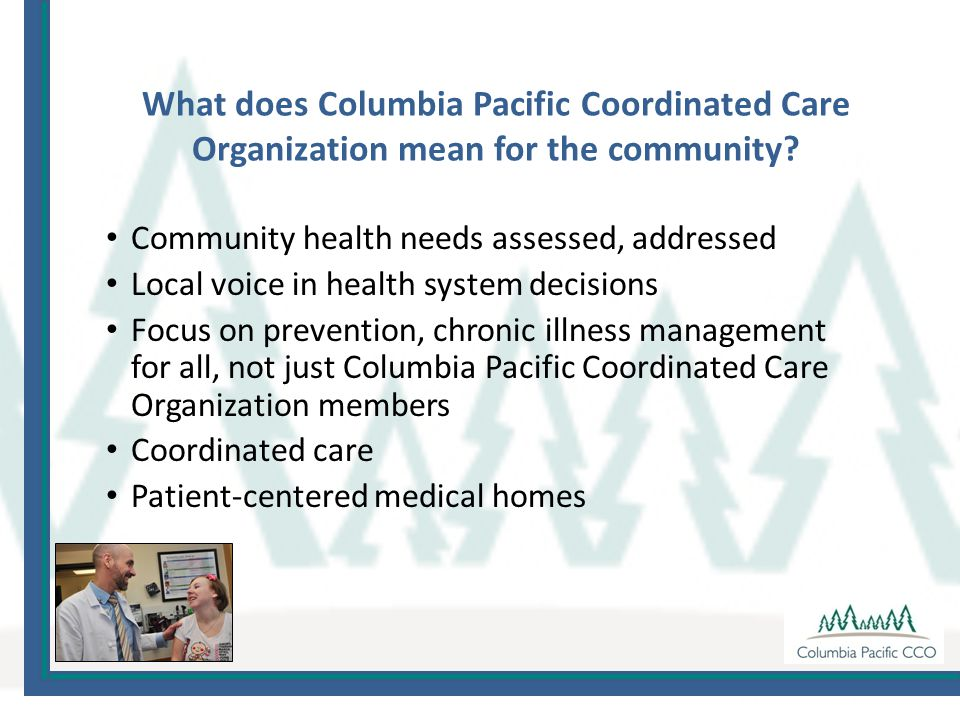 What does Columbia Pacific Coordinated Care Organization mean for the community.