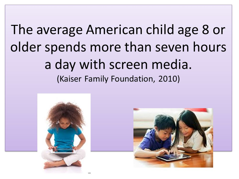The average American child age 8 or older spends more than seven hours a day with screen media.