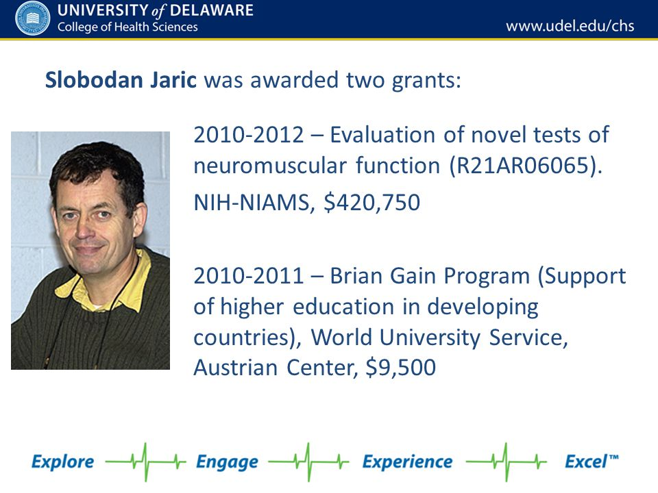 2010-2012 – Evaluation of novel tests of neuromuscular function (R21AR06065). NIH-NIAMS, $420,750 2010-2011 – Brian Gain Program (Support of higher ed