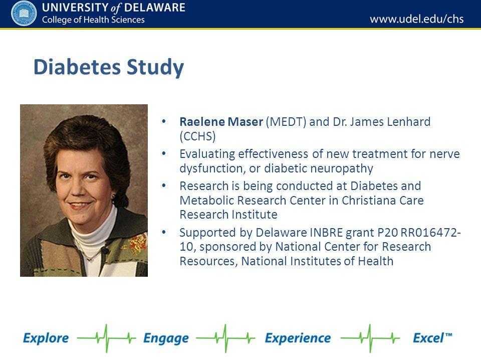 Diabetes Study Raelene Maser (MEDT) and Dr. James Lenhard (CCHS) Evaluating effectiveness of new treatment for nerve dysfunction, or diabetic neuropat