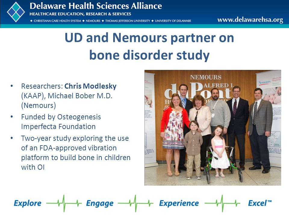 UD and Nemours partner on bone disorder study Researchers: Chris Modlesky (KAAP), Michael Bober M.D. (Nemours) Funded by Osteogenesis Imperfecta Found