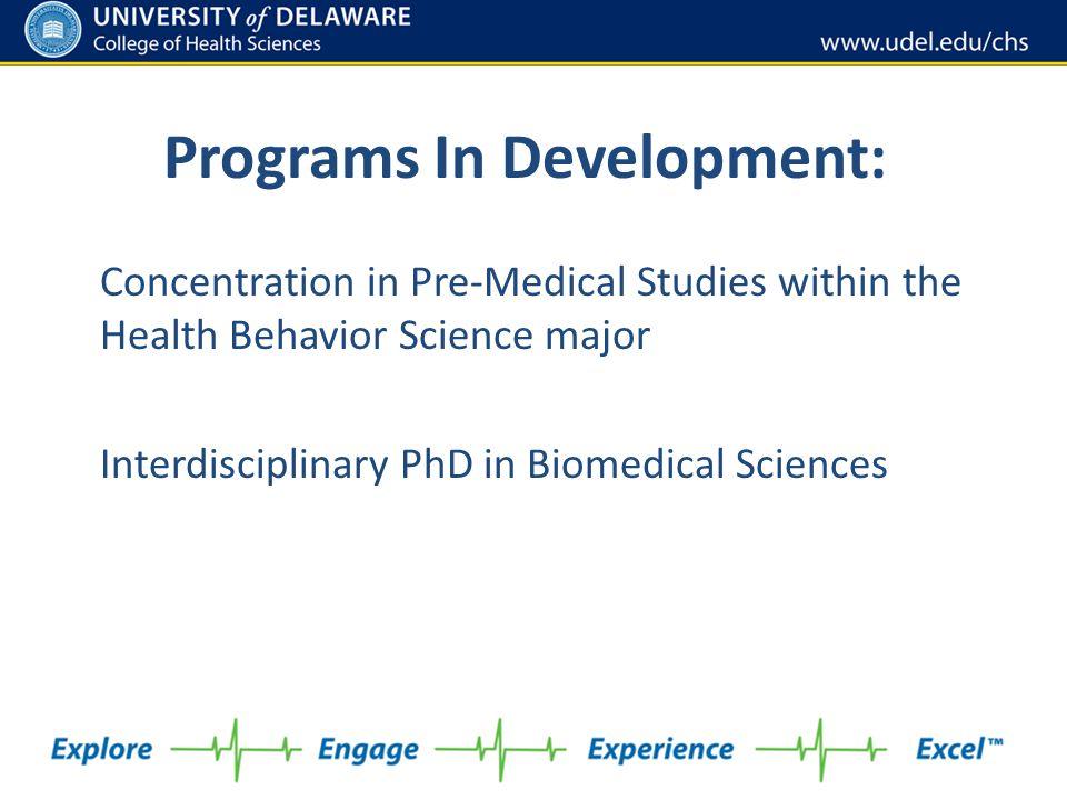 Programs In Development: Concentration in Pre-Medical Studies within the Health Behavior Science major Interdisciplinary PhD in Biomedical Sciences