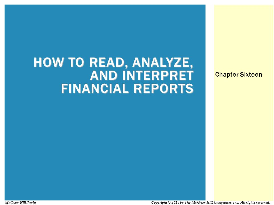 HOW TO READ, ANALYZE, AND INTERPRET FINANCIAL REPORTS Chapter Sixteen Copyright © 2014 by The McGraw-Hill Companies, Inc. All rights reserved. McGraw-