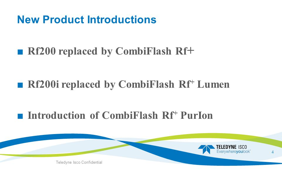 New Product Introductions ■ Rf200 replaced by CombiFlash Rf + ■ Rf200i replaced by CombiFlash Rf + Lumen ■ Introduction of CombiFlash Rf + PurIon Teledyne Isco Confidential 4