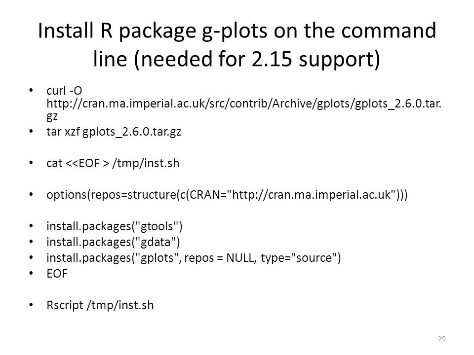 Install R package g-plots on the command line (needed for 2.15 support) curl -O http://cran.ma.imperial.ac.uk/src/contrib/Archive/gplots/gplots_2.6.0.