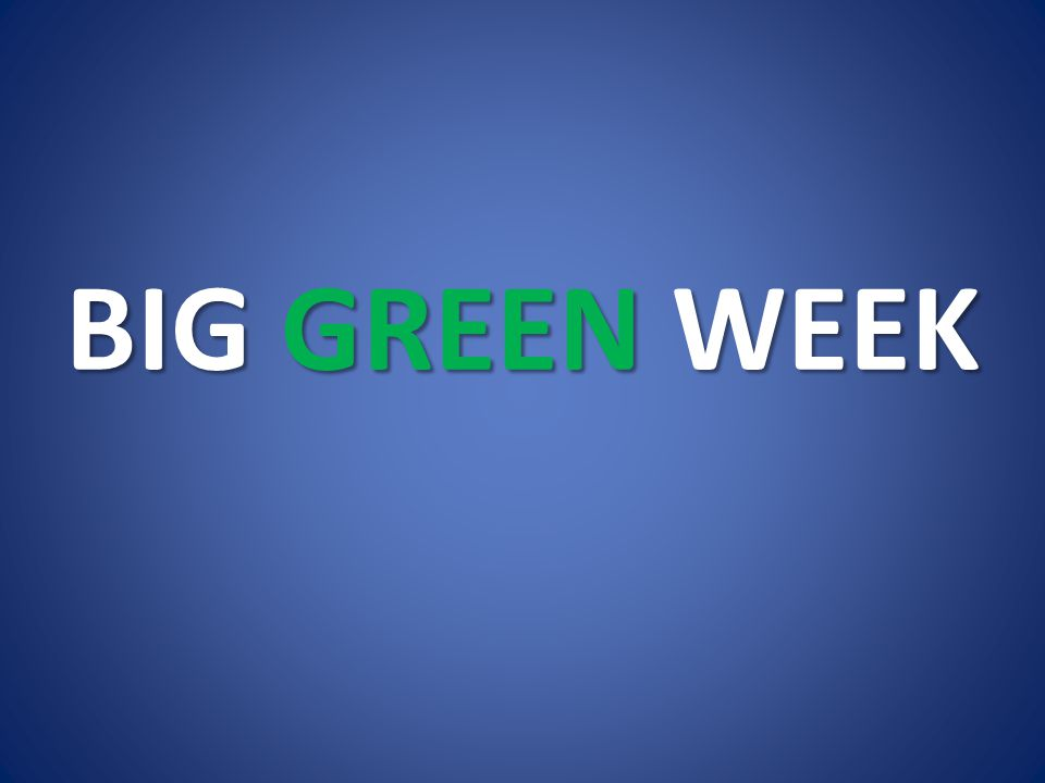 BIG GREEN WEEK